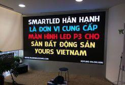 Màn hình LED P3 sàn bất động sản YOURS VIETNAM